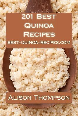 201 Best Quinoa Recipes: How to Make Healthy and Delicious Quinoa Soups, Salads,
