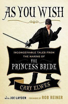 As You Wish: Inconceivable Tales from the Making of The Princess Bride, Layden,