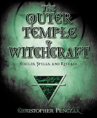 The Outer Temple of Witchcraft: Circles, Spells and Rituals (Penczak Temple Ser