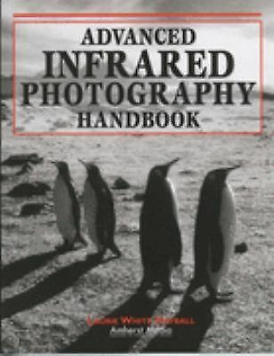 Advanced Infrared Photography Handbook, White Hayball, Laurie, Hayball, Laurie W