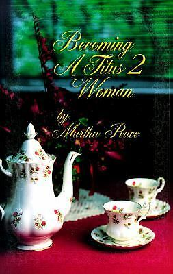 Becoming a Titus 2 Woman; A Bible Study with Martha Peace, Peace, Martha, Accept