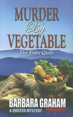 Murder by Vegetable: Baby Quilt (Quilted Mysteries), Graham, Barbara, Good, Book