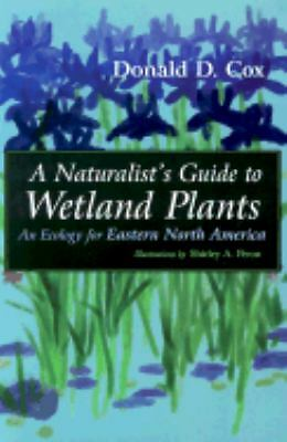 A Naturalist's Guide to Wetland Plants: An Ecology for Eastern North America,Cox