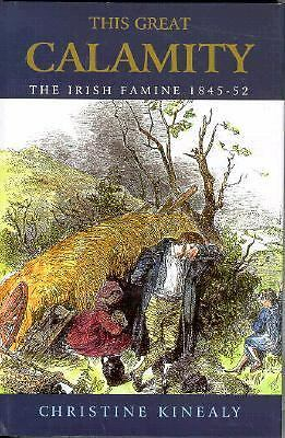 This Great Calamity: The Irish Famine 1845-52 by Kinealy, Christine