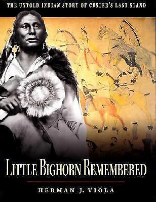 Little Bighorn Remembered: The Untold Indian Story of Custer's Last Stand, Viola