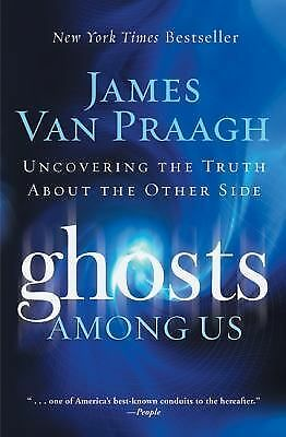 Ghosts Among Us: Uncovering the Truth About the Other Side, James Van Praagh, Ac