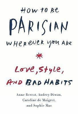 How to Be Parisian Wherever You Are: Love, Style, and Bad Habits, Mas, Sophie, D