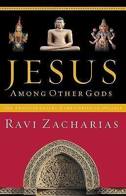 Jesus Among Other Gods: The Absolute Claims of the Christian Message, Ravi Zacha