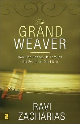 The Grand Weaver: How God Shapes Us through the Events in Our Lives, Ravi Zachar