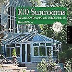 100 Sunrooms: A Hands-on Design Guide and Sourcebook - Wilson, David - Good Cond