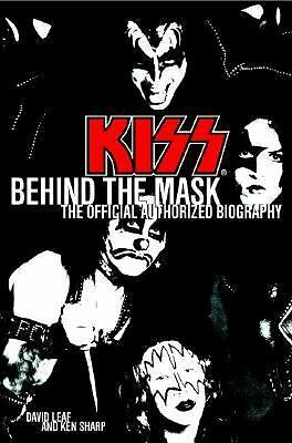 KISS: Behind the Mask: The Official Authorized Biography by Ken Sharp, David Le