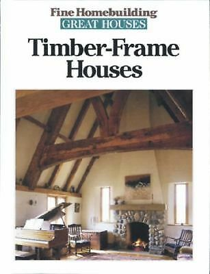 Timber-Frame Houses (Great Houses), Fine Homebuilding, Good Book