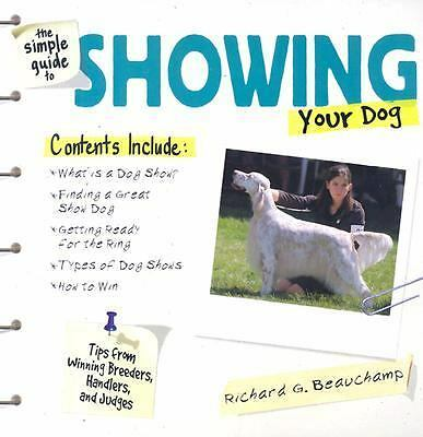 The Simple Guide to Showing Your Dog by Beauchamp, Richard G.