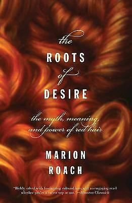 The Roots of Desire: The Myth, Meaning, and Sexual Power of Red Hair by Roach,
