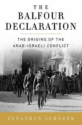 The Balfour Declaration: The Origins of the Arab-Israeli Conflict by Schneer, J