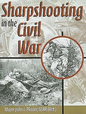 Sharpshooting in the Civil War by Plaster, Major John