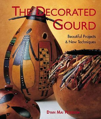 The Decorated Gourd: Beautiful Projects & New Techniques, Peterson, Dyan Mai, Go