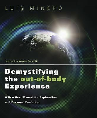 Demystifying the Out-of-Body Experience: A Practical Manual for Exploration and