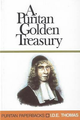The Golden Treasury of Puritan Quotations (Puritan Paperbacks), I.D.E. Thomas, G