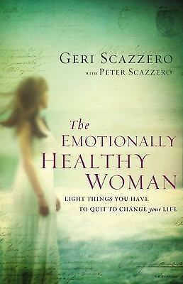 The Emotionally Healthy Woman: Eight Things You Have to Quit to Change Your Lif