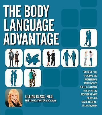 The Body Language Advantage: Maximize Your Personal and Professional Relationsh