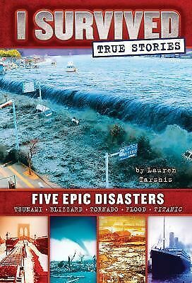 I Survived True Stories: Five Epic Disasters by Tarshis, Lauren