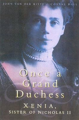 Once a Grand Duchess: Xenia, Sister of Nicholas II