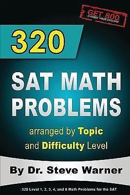 320 SAT Math Problems arranged by Topic and Difficulty Level, Warner, Steve, Goo