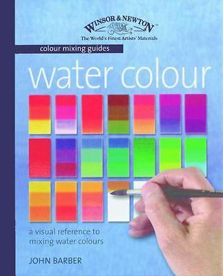 Watercolour: A Visual Reference to Mixing Watercolour Paints (Winsor & Newton C