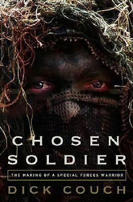 Chosen Soldier: The Making of a Special Forces Warrior by Couch, Dick