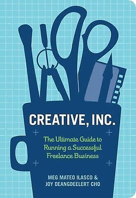 Creative, Inc.: The Ultimate Guide to Running a Successful Freelance Business b