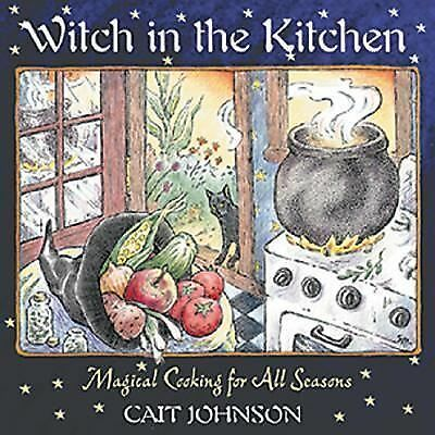Witch in the Kitchen: Magical Cooking for All Seasons, Cait Johnson, Acceptable
