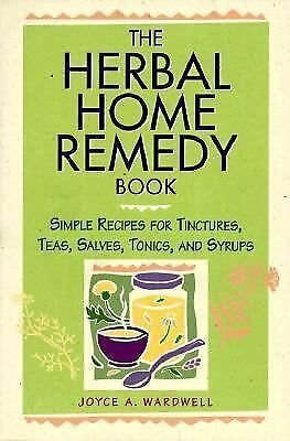 The Herbal Home Remedy Book: Simple Recipes for Tinctures, Teas, Salves, Tonics,
