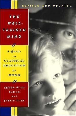 The Well-Trained Mind: A Guide to Classical Education at Home (Revised and Updat