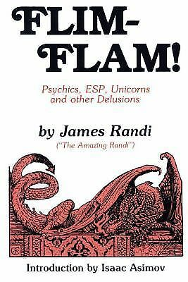 Flim-Flam! Psychics, ESP, Unicorns, and Other Delusions by James Randi