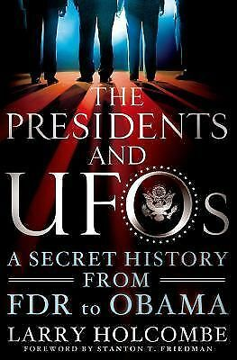 The Presidents and UFOs: A Secret History from FDR to Obama by Holcombe, Larry