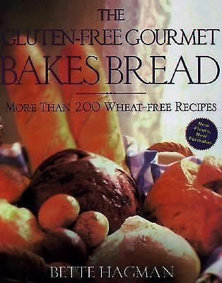 The Gluten-Free Gourmet Bakes Bread : More Than 200 Wheat Free Recipes by Hagma