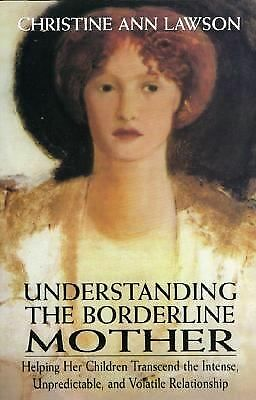 Understanding the Borderline Mother: Helping Her Children Transcend the Intense