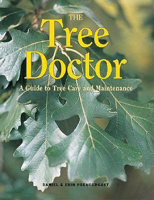 The Tree Doctor: A Guide to Tree Care and Maintenance, Prendergast, Erin, Prende