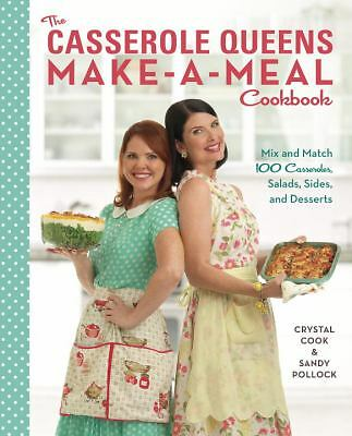 The Casserole Queens Make-a-Meal Cookbook: Mix and Match 100 Casseroles, Salads,