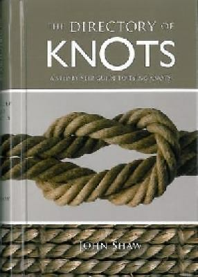 The Directory of Knots: A Step-by-Step Guide to Tying Knots by John Shaw