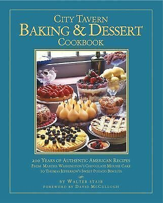 City Tavern Baking and Dessert Cookbook: 200 Years of Authentic American Recipes