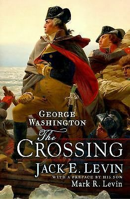 George Washington: The Crossing by Levin, Jack E., Levin, Mark R.