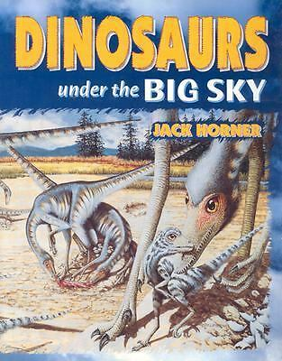 Dinosaurs: Under the Big Sky - Jack Horner - Good Condition