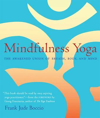 Mindfulness Yoga: The Awakened Union of Breath, Body, and Mind, Georg Feuerstein