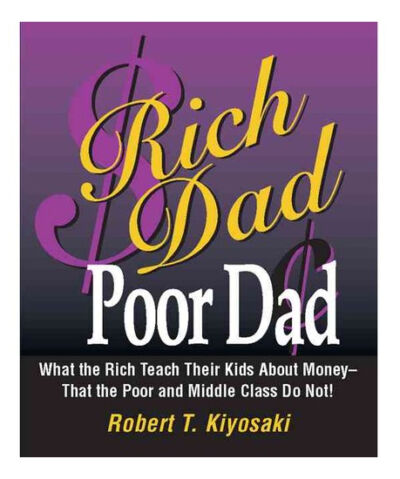 Rich Dad, Poor Dad: What the Rich Teach Their Kids About Money--That the Poor an