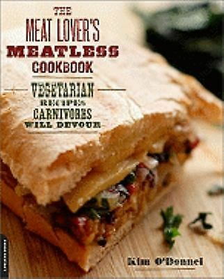 The Meat Lover's Meatless Cookbook: Vegetarian Recipes Carnivores Will Devour b