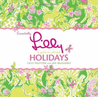 Essentially Lilly: A Guide to Colorful Holidays by Lilly Pulitzer, Jay Mulvaney