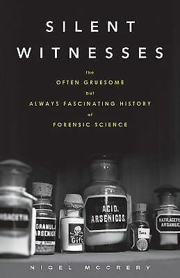 Silent Witnesses: The Often Gruesome but Always Fascinating History of Forensic