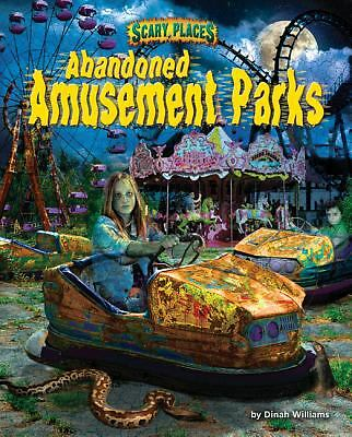 Abandoned Amusement Parks (Scary Places) by Williams, Dinah